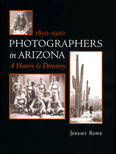 Photographers in Arizona: A History & Directory 1850-1920