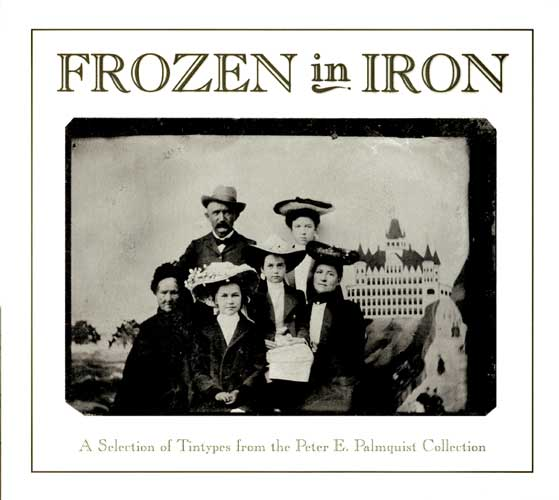 Frozen in Iron: A Selection of Tintypes Palmquist Collection