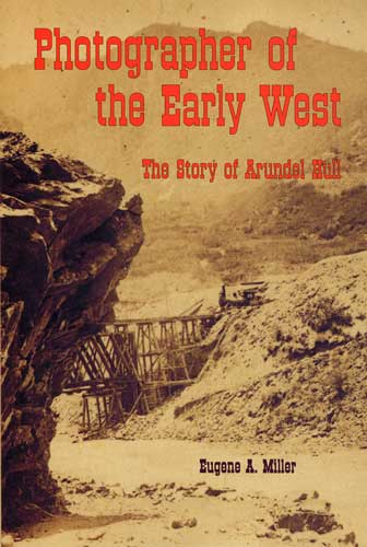 Photographer of the Early West: The Story of Arundel Hull