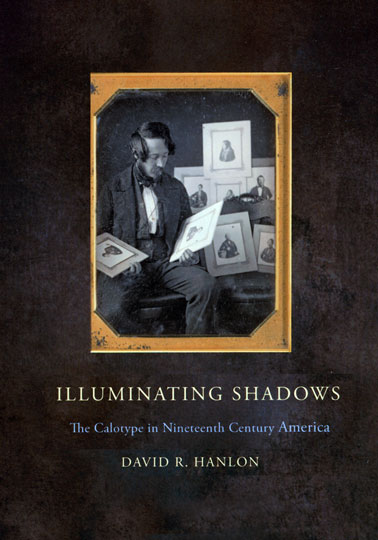 Illuminating Shadows: The Calotype in 19th Century America