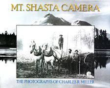 Mt. Shasta Camera: The Photgraphs of Charles R. Miller