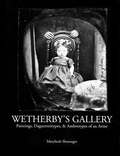 Wetherby's Gallery: Paintings, Daguerreotypes & Ambrotypes